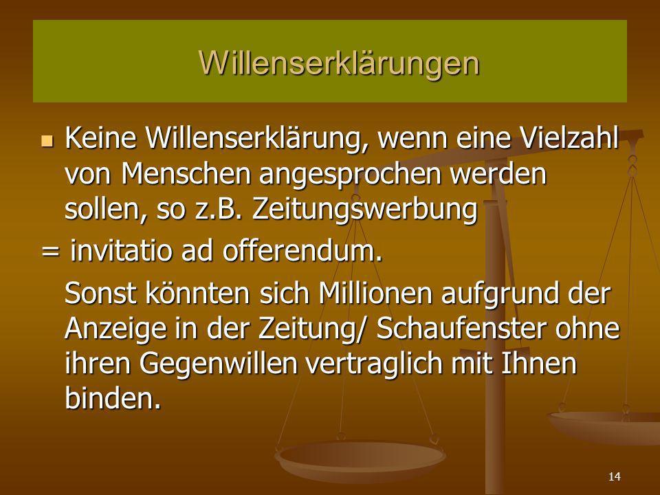 WillenserklärungenKeine Willenserklärung, wenn eine Vielzahl von Menschen angesprochen werden sollen, so z.B. Zeitungswerbung.