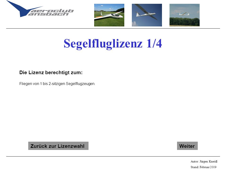 Segelfluglizenz 1/4 Die Lizenz berechtigt zum: Zurück zur Lizenzwahl