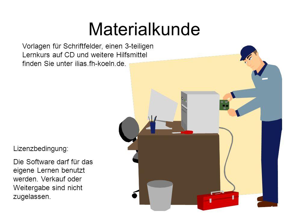 Materialkunde Vorlagen für Schriftfelder, einen 3-teiligen Lernkurs auf CD und weitere Hilfsmittel finden Sie unter ilias.fh-koeln.de.