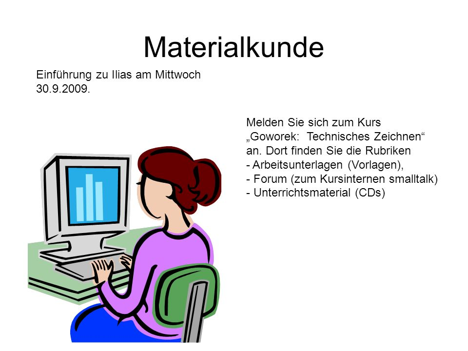 Materialkunde Einführung zu Ilias am Mittwoch 30.9.2009.
