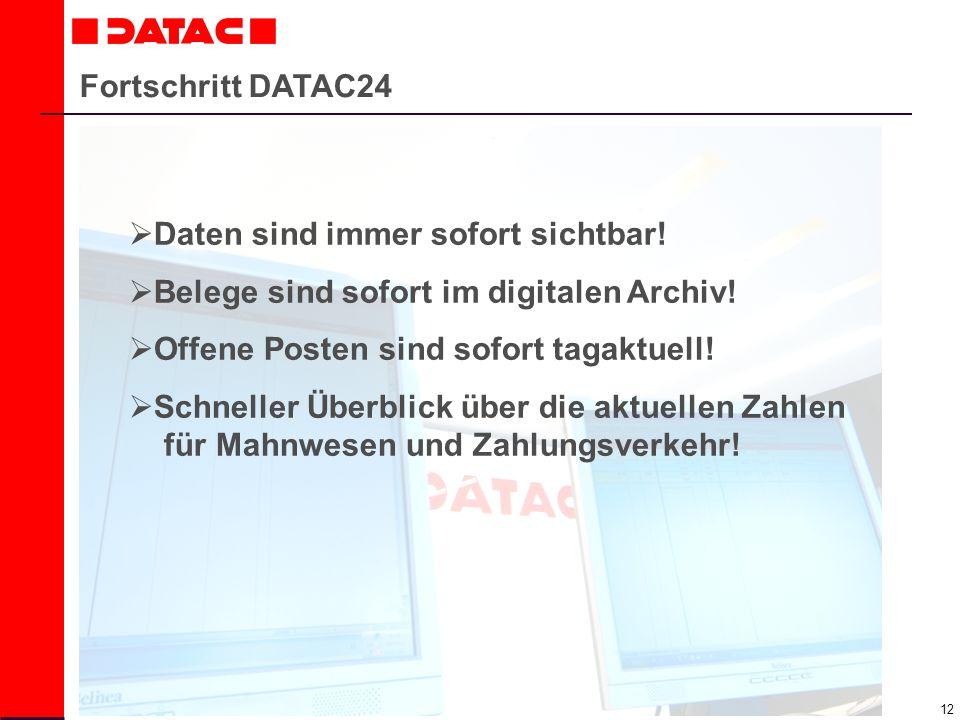 Fortschritt DATAC24 Daten sind immer sofort sichtbar! Belege sind sofort im digitalen Archiv! Offene Posten sind sofort tagaktuell!
