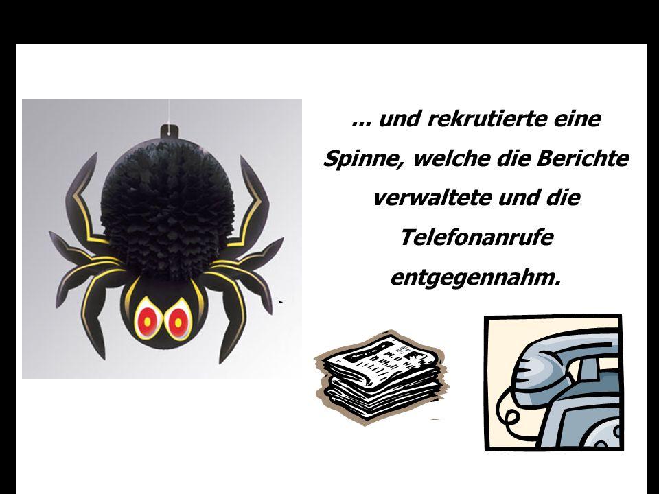 ... und rekrutierte eine Spinne, welche die Berichte verwaltete und die Telefonanrufe entgegennahm.