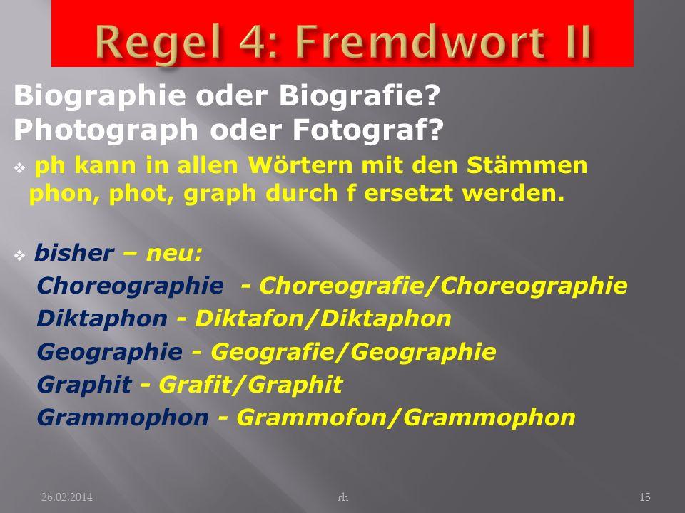 Regel 4: Fremdwort II Biographie oder Biografie Photograph oder Fotograf