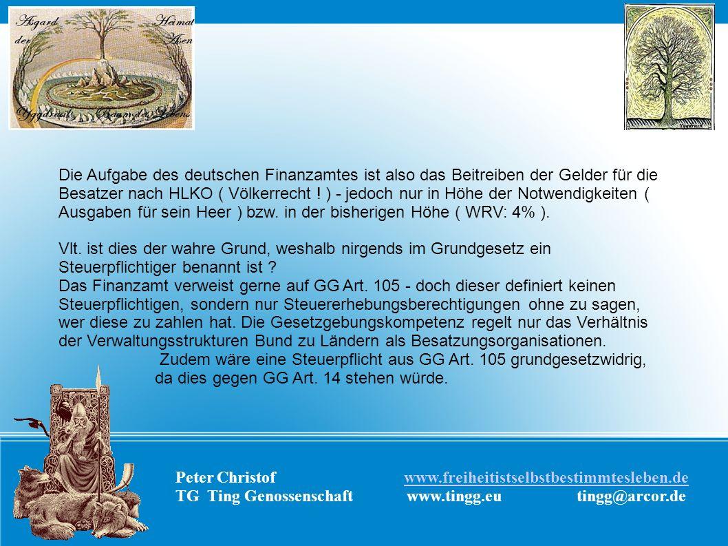 Die Aufgabe des deutschen Finanzamtes ist also das Beitreiben der Gelder für die Besatzer nach HLKO ( Völkerrecht ! ) - jedoch nur in Höhe der Notwendigkeiten ( Ausgaben für sein Heer ) bzw. in der bisherigen Höhe ( WRV: 4% ).