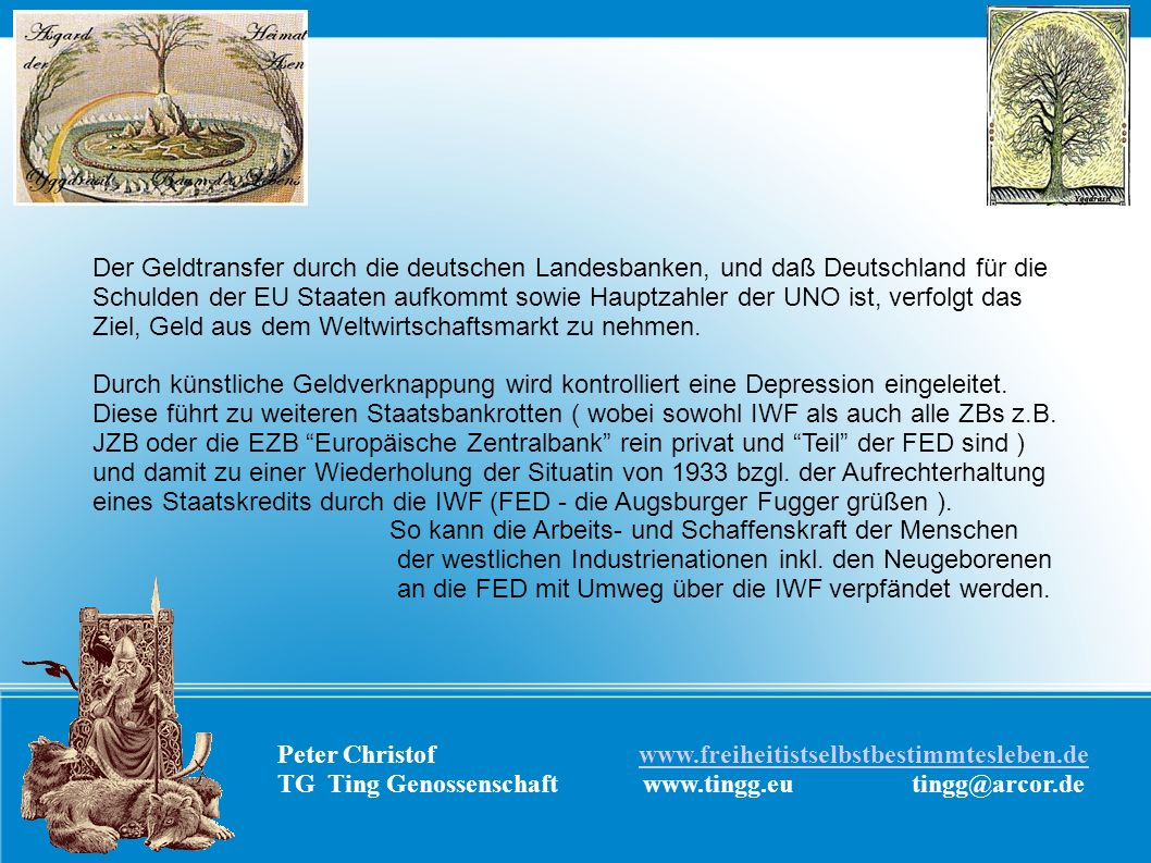 Der Geldtransfer durch die deutschen Landesbanken, und daß Deutschland für die Schulden der EU Staaten aufkommt sowie Hauptzahler der UNO ist, verfolgt das Ziel, Geld aus dem Weltwirtschaftsmarkt zu nehmen.