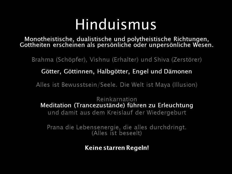 Hinduismus Monotheistische, dualistische und polytheistische Richtungen, Gottheiten erscheinen als persönliche oder unpersönliche Wesen.