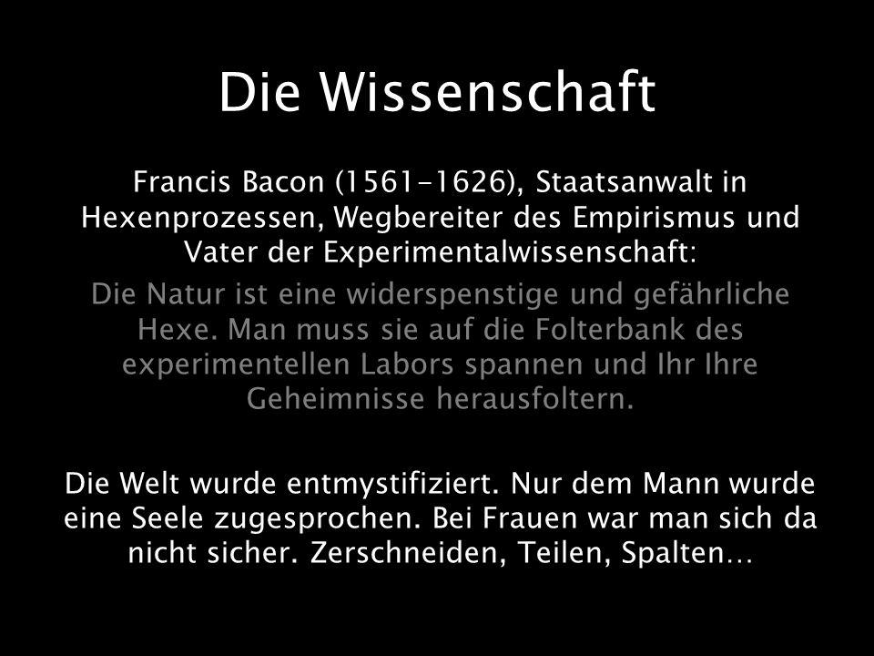 Die Wissenschaft Francis Bacon (1561-1626), Staatsanwalt in Hexenprozessen, Wegbereiter des Empirismus und Vater der Experimentalwissenschaft: