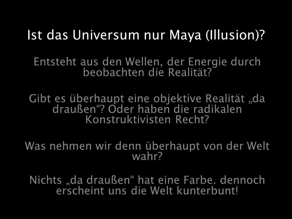 Ist das Universum nur Maya (Illusion)
