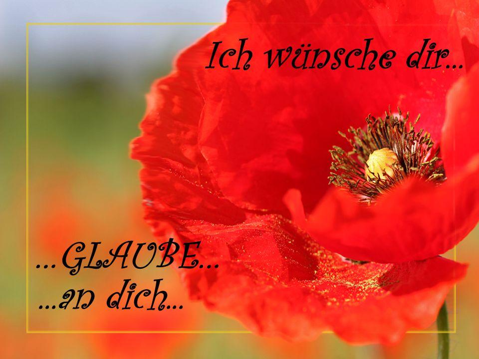 Ich wünsche dir... …GLAUBE… ...an dich...