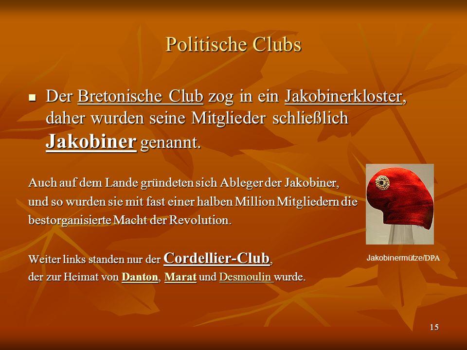 Politische Clubs Der Bretonische Club zog in ein Jakobinerkloster, daher wurden seine Mitglieder schließlich Jakobiner genannt.