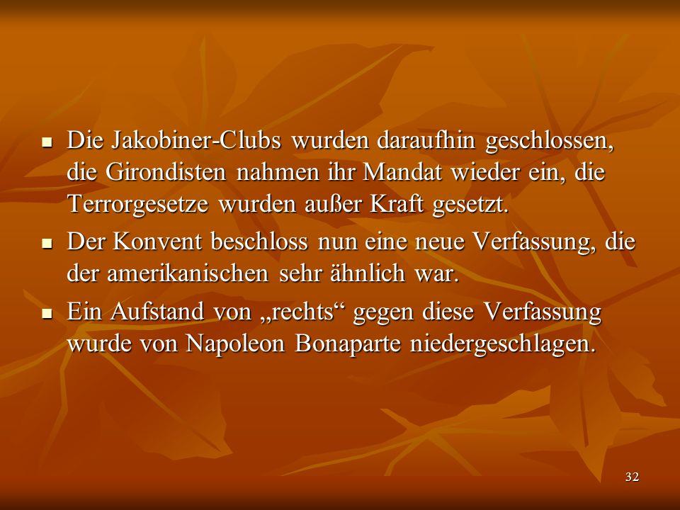 Die Jakobiner-Clubs wurden daraufhin geschlossen, die Girondisten nahmen ihr Mandat wieder ein, die Terrorgesetze wurden außer Kraft gesetzt.