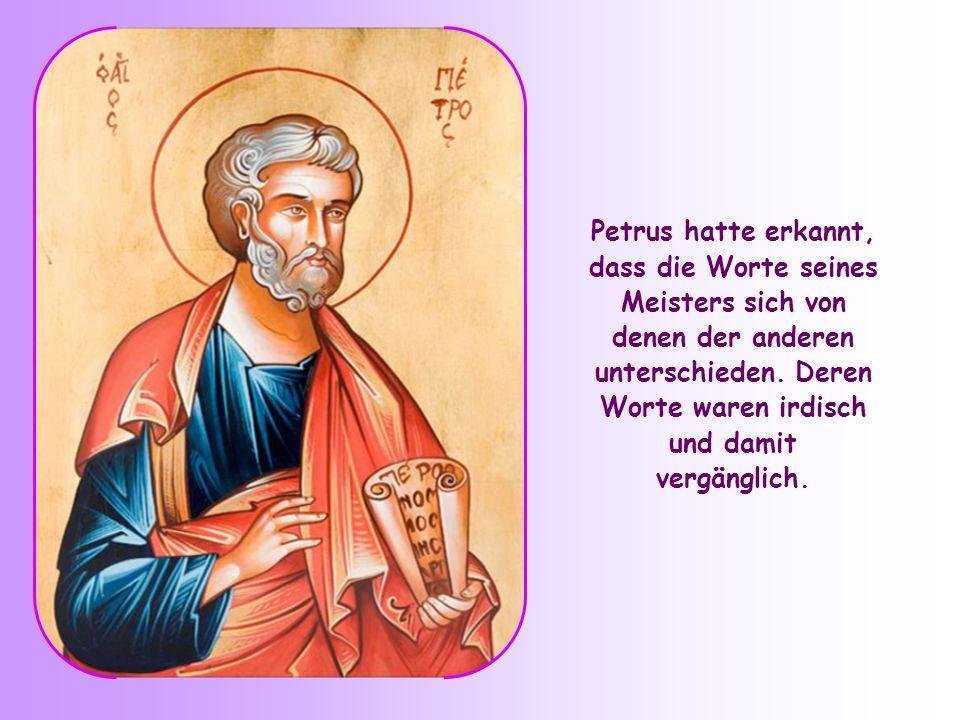 Petrus hatte erkannt, dass die Worte seines Meisters sich von denen der anderen unterschieden.