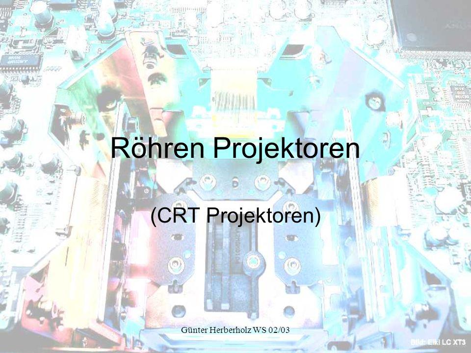 Röhren Projektoren (CRT Projektoren) Günter Herberholz WS 02/03