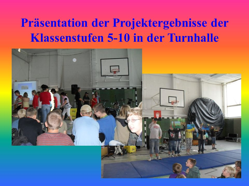 Präsentation der Projektergebnisse der Klassenstufen 5-10 in der Turnhalle