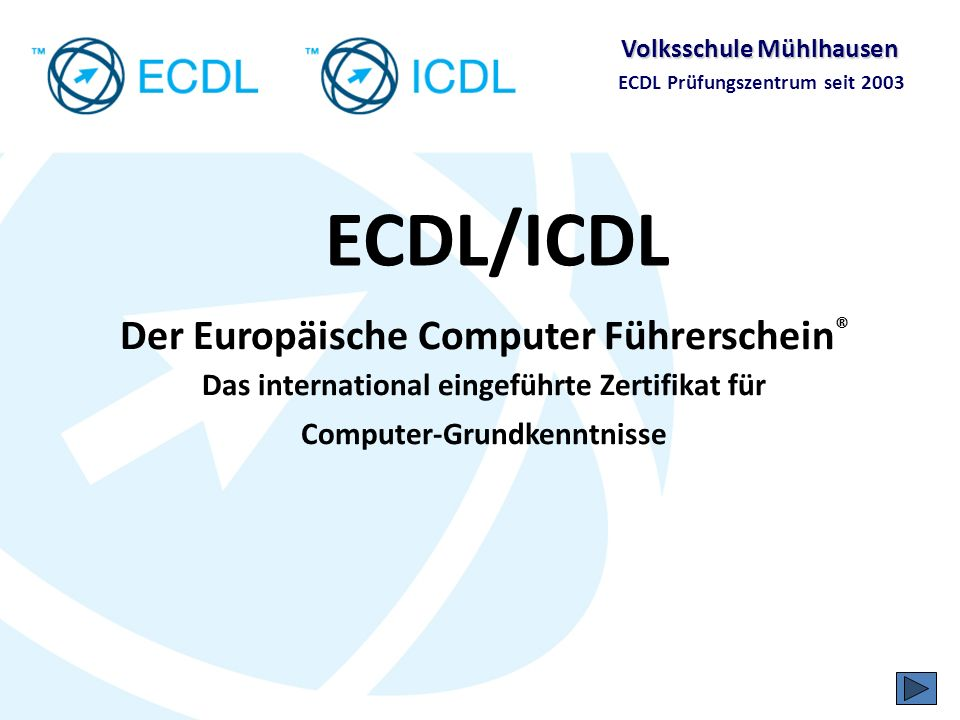 ECDL/ICDLDer Europäische Computer Führerschein® Das international eingeführte Zertifikat für Computer-Grundkenntnisse.