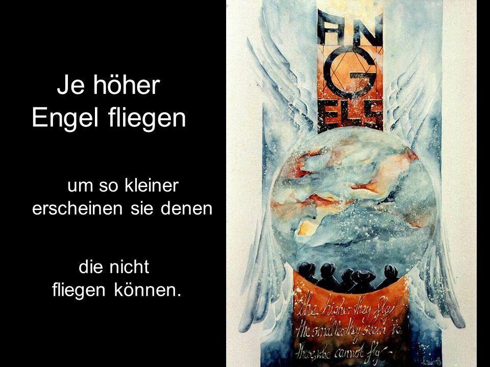 Je höher Engel fliegen um so kleiner erscheinen sie denen die nicht
