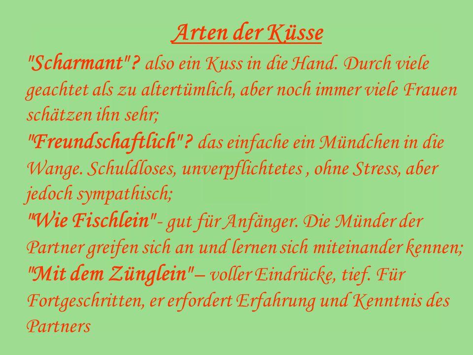 Arten der Küsse Scharmant also ein Kuss in die Hand. Durch viele geachtet als zu altertümlich, aber noch immer viele Frauen schätzen ihn sehr;