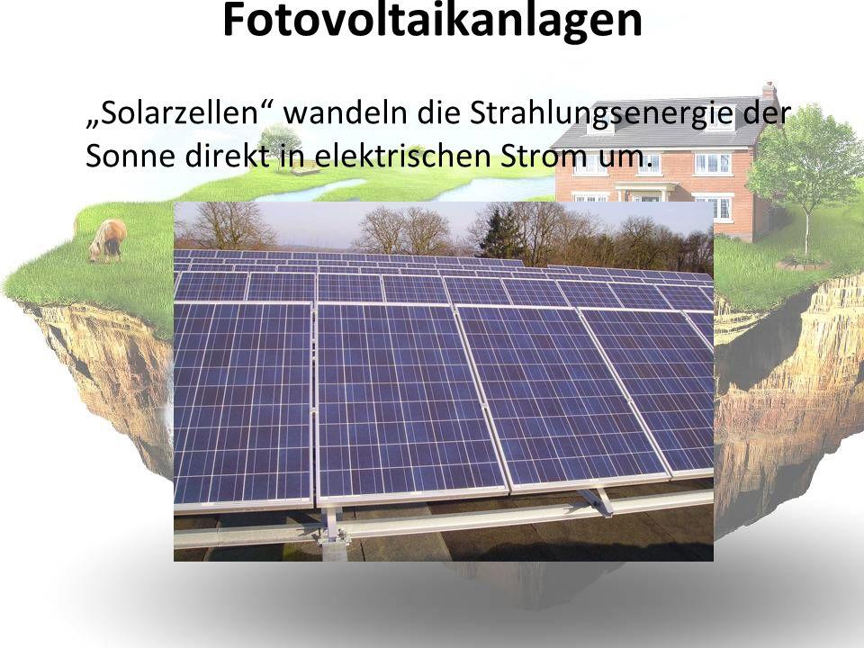 """Fotovoltaikanlagen """"Solarzellen wandeln die Strahlungsenergie der Sonne direkt in elektrischen Strom um."""