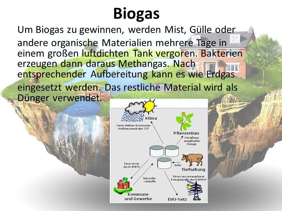 Biogas Um Biogas zu gewinnen, werden Mist, Gülle oder