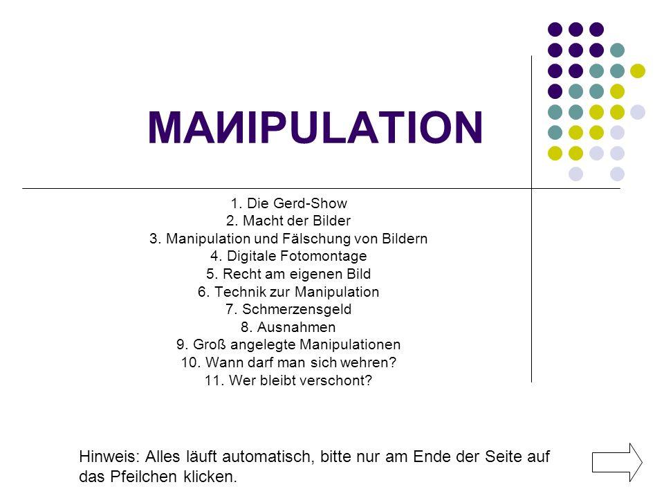 MAИIPULATION 1. Die Gerd-Show. 2. Macht der Bilder. 3. Manipulation und Fälschung von Bildern. 4. Digitale Fotomontage.