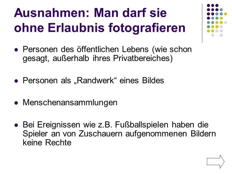 Ausnahmen: Man darf sie ohne Erlaubnis fotografieren