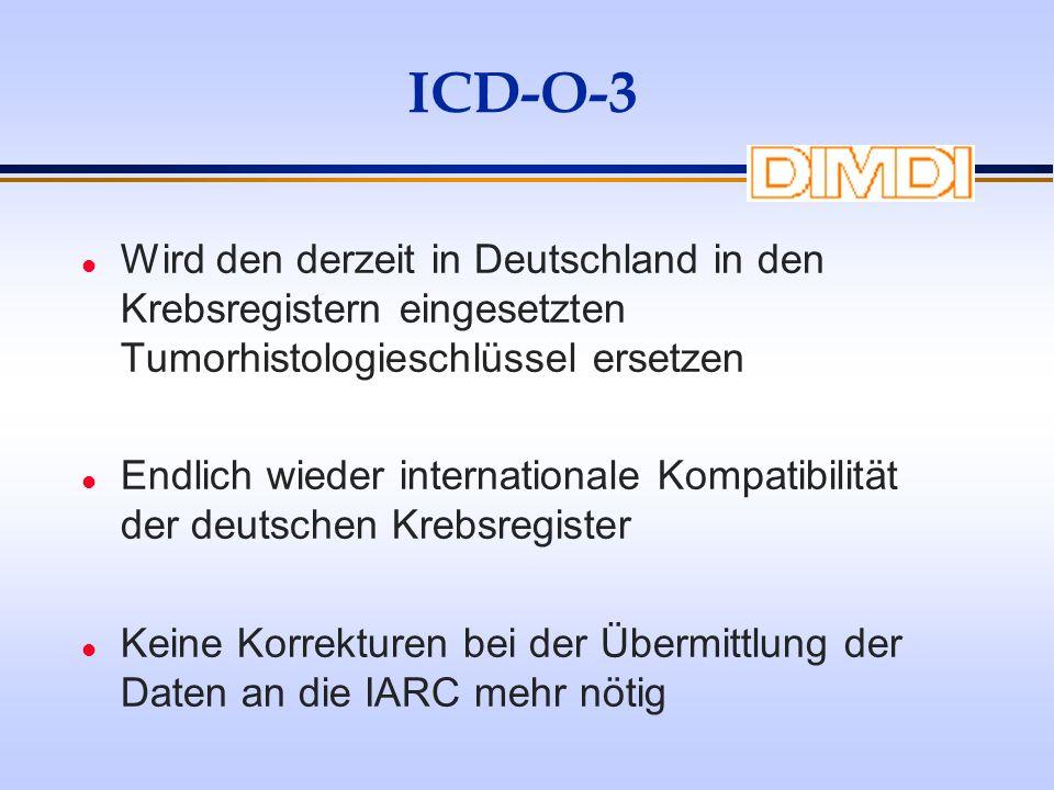 ICD-O-3 Wird den derzeit in Deutschland in den Krebsregistern eingesetzten Tumorhistologieschlüssel ersetzen.