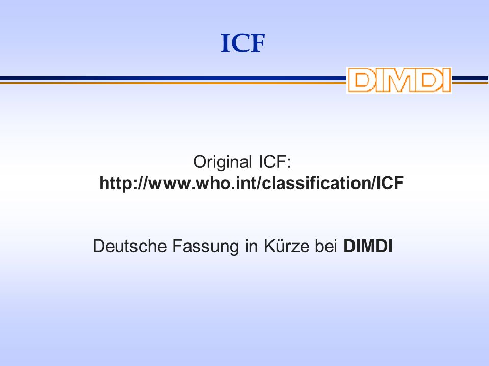 ICF Original ICF: http://www.who.int/classification/ICF