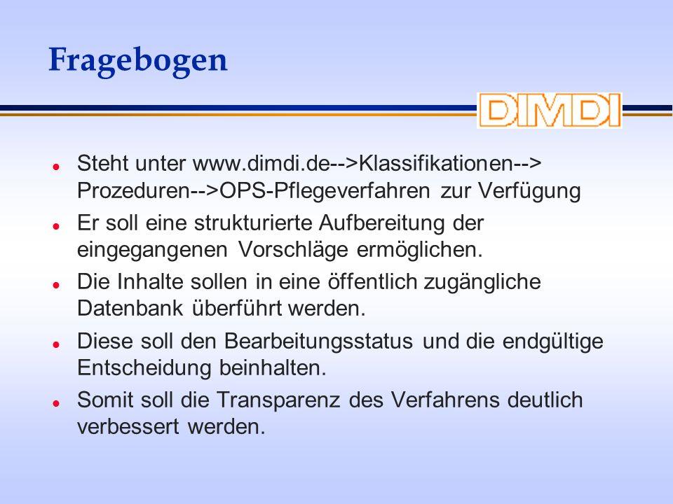 Fragebogen Steht unter www.dimdi.de-->Klassifikationen--> Prozeduren-->OPS-Pflegeverfahren zur Verfügung.