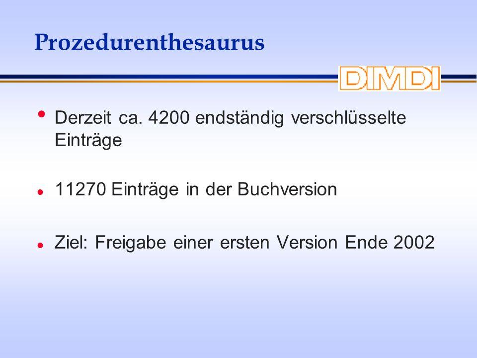 ProzedurenthesaurusDerzeit ca. 4200 endständig verschlüsselte Einträge. 11270 Einträge in der Buchversion.