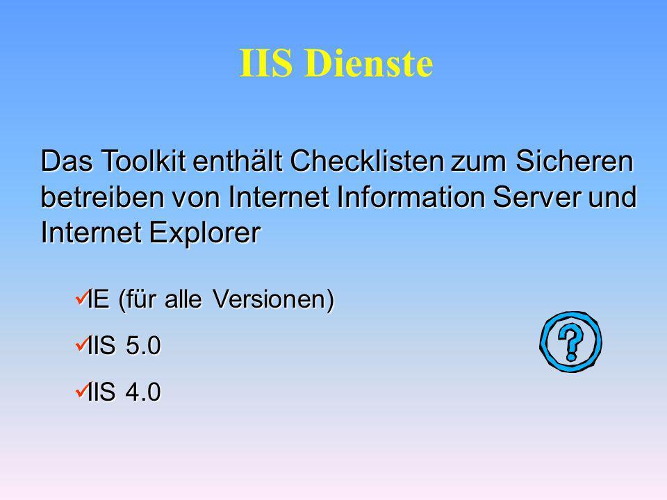 IIS Dienste Das Toolkit enthält Checklisten zum Sicheren betreiben von Internet Information Server und Internet Explorer.