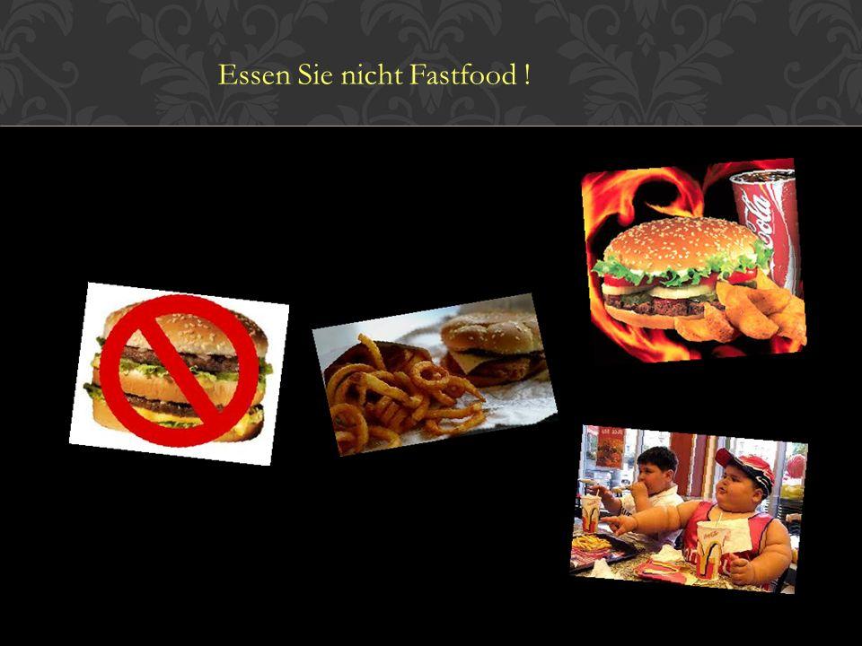 Essen Sie nicht Fastfood !