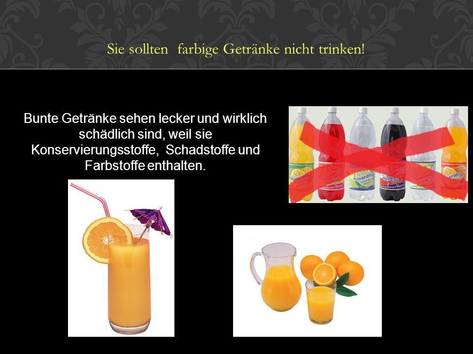 Sie sollten farbige Getränke nicht trinken!