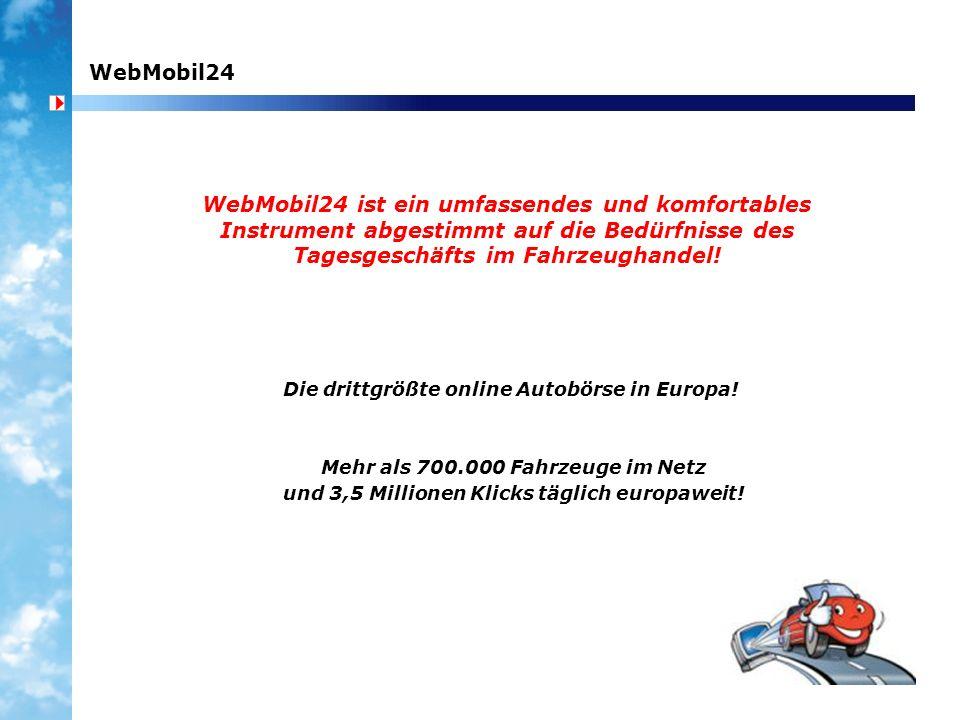 WebMobil24 WebMobil24 ist ein umfassendes und komfortables Instrument abgestimmt auf die Bedürfnisse des Tagesgeschäfts im Fahrzeughandel!