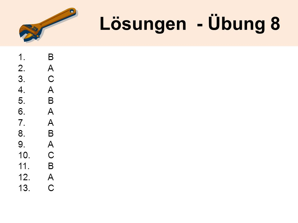 Lösungen - Übung 8 1. B 2. A 3. C 4. A 5. B 6. A 7. A 8. B 9. A 10. C 11. B 12. A 13. C