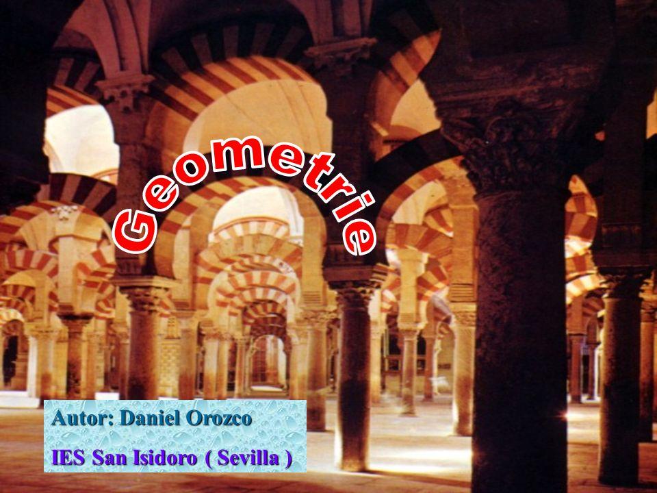 Geometrie Autor: Daniel Orozco IES San Isidoro ( Sevilla )