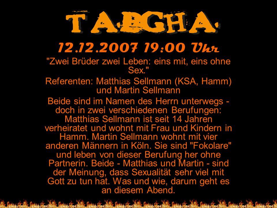 12.12.2007 19:00 Uhr Zwei Brüder zwei Leben: eins mit, eins ohne Sex. Referenten: Matthias Sellmann (KSA, Hamm) und Martin Sellmann.