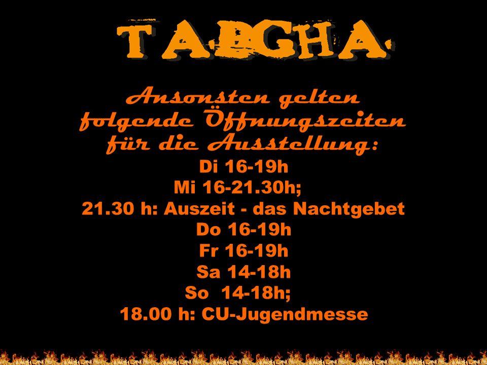 Ansonsten gelten folgende Öffnungszeiten für die Ausstellung: