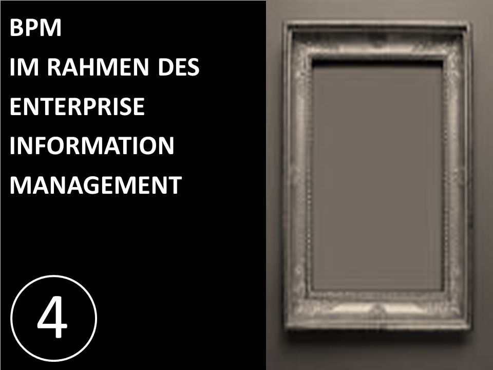 4 BPM IM RAHMEN DES ENTERPRISE INFORMATION MANAGEMENT PROJECT CONSULT