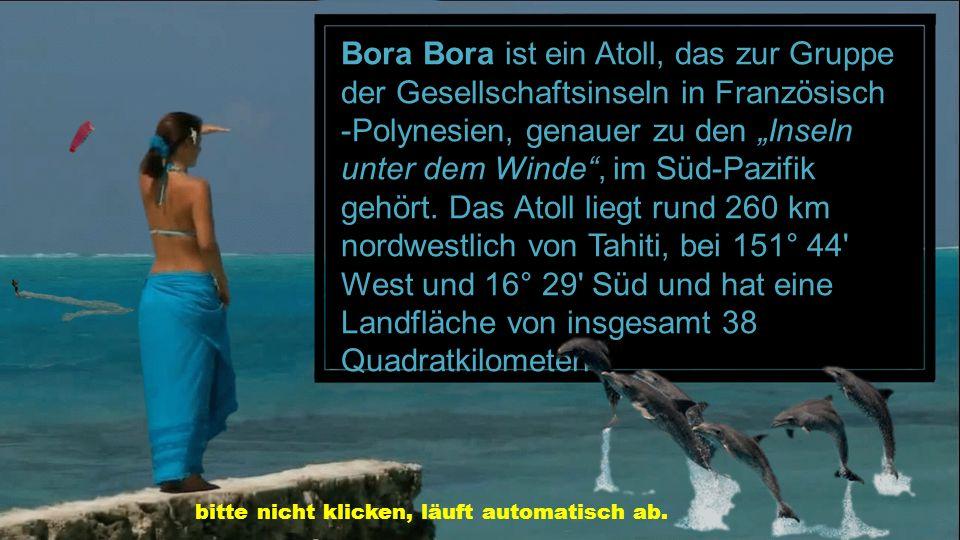 """Bora Bora ist ein Atoll, das zur Gruppe der Gesellschaftsinseln in Französisch -Polynesien, genauer zu den """"Inseln unter dem Winde , im Süd-Pazifik gehört. Das Atoll liegt rund 260 km nordwestlich von Tahiti, bei 151° 44 West und 16° 29 Süd und hat eine Landfläche von insgesamt 38 Quadratkilometern."""