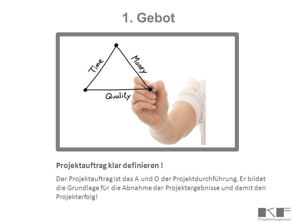 1. Gebot Projektauftrag klar definieren !