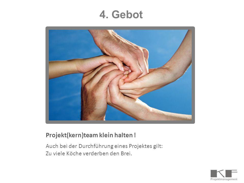4. Gebot Projekt(kern)team klein halten !