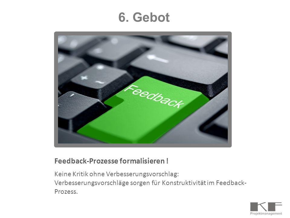 6. Gebot Feedback-Prozesse formalisieren !