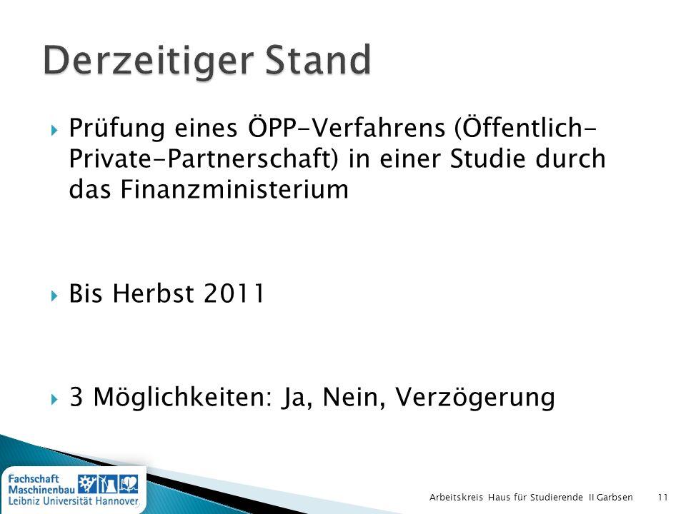 Derzeitiger Stand Prüfung eines ÖPP-Verfahrens (Öffentlich- Private-Partnerschaft) in einer Studie durch das Finanzministerium.