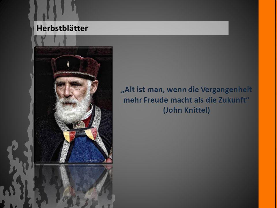"""Herbstblätter """"Alt ist man, wenn die Vergangenheit mehr Freude macht als die Zukunft (John Knittel)"""