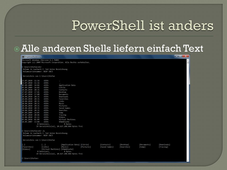 PowerShell ist anders Alle anderen Shells liefern einfach Text