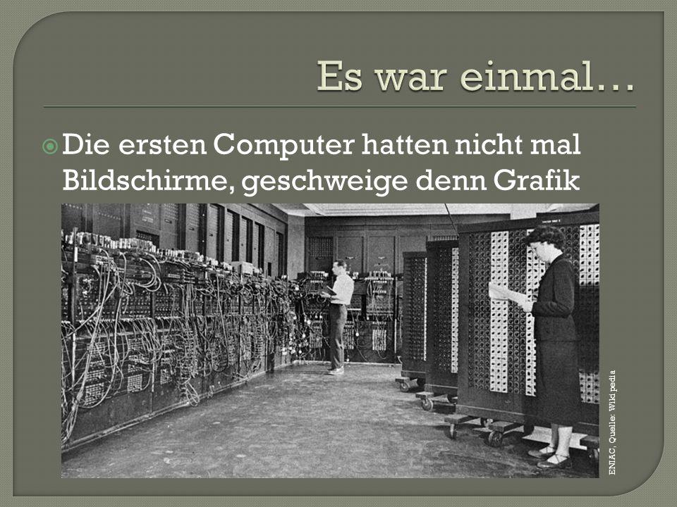 Es war einmal…Die ersten Computer hatten nicht mal Bildschirme, geschweige denn Grafik.