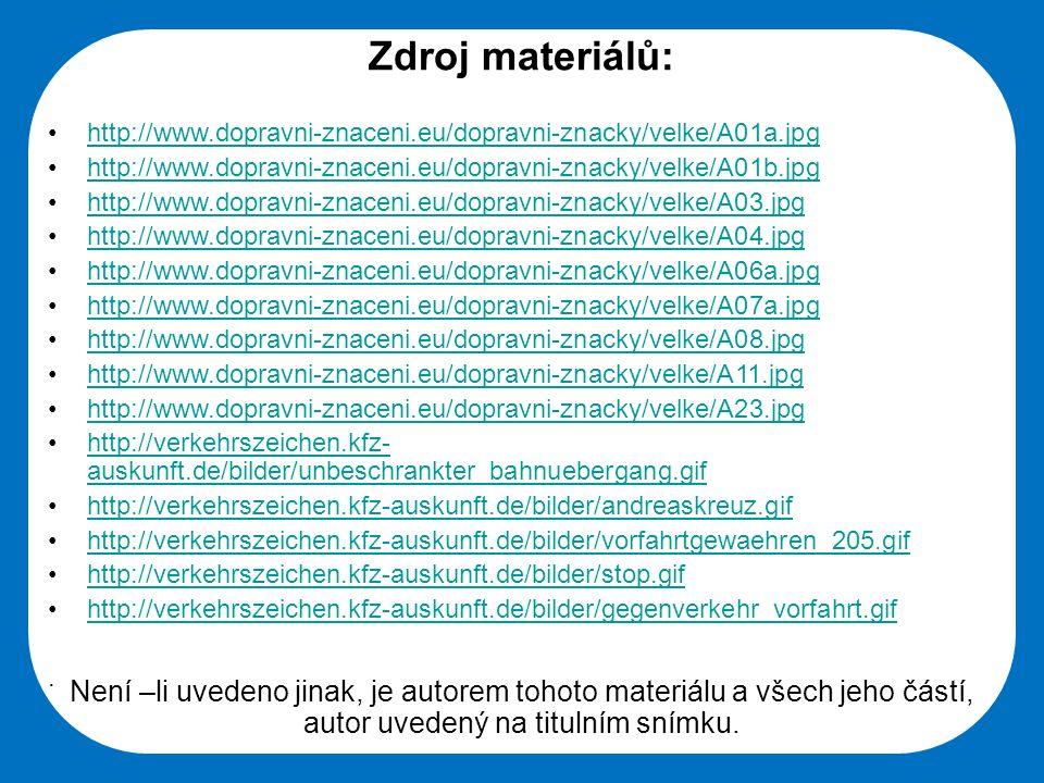 Zdroj materiálů: http://www.dopravni-znaceni.eu/dopravni-znacky/velke/A01a.jpg. http://www.dopravni-znaceni.eu/dopravni-znacky/velke/A01b.jpg.