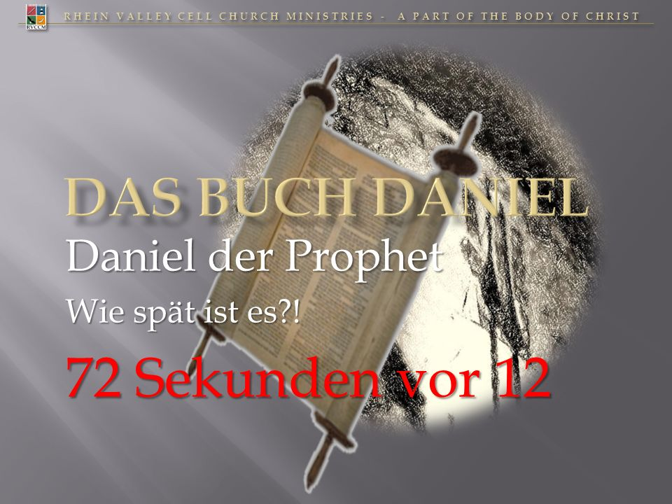 Daniel der Prophet Wie spät ist es ! 72 Sekunden vor 12