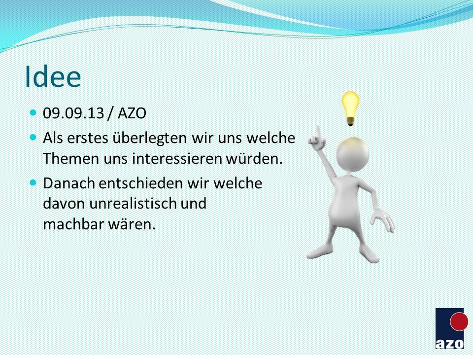 Idee 09.09.13 / AZO. Als erstes überlegten wir uns welche Themen uns interessieren würden.