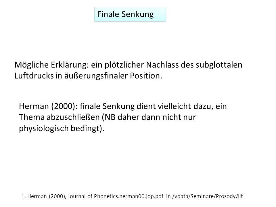 Finale SenkungMögliche Erklärung: ein plötzlicher Nachlass des subglottalen Luftdrucks in äußerungsfinaler Position.